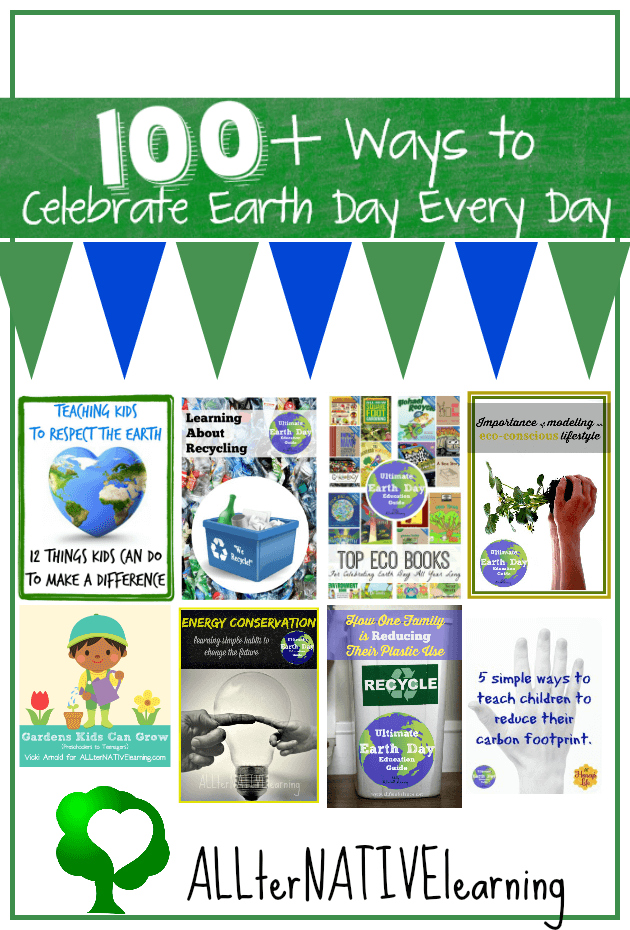 100 Ways to Celebrate Earth Day Every Day | ALLterNATIVElearning.com