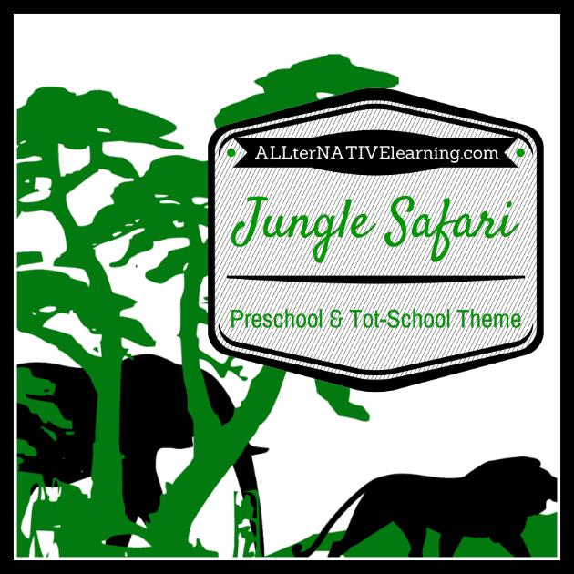 Jungle Safari Theme for Tot-School and Preschool | ALLterNATIVElearning