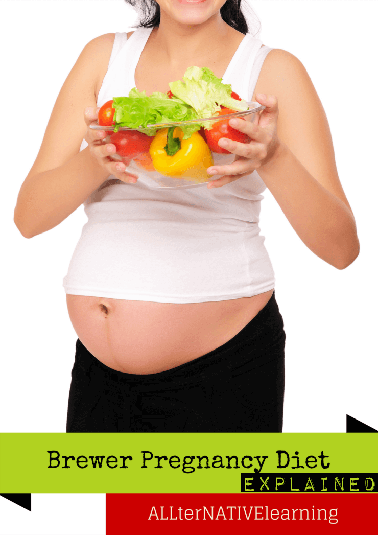 Pregnancy Nutrition Plan Using the Brewer Diet (With detailed explanations) | ALLterNATIVElearning.com