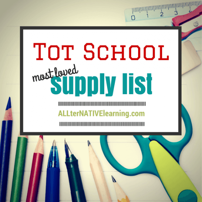 Most loved and used tot school supplies | ALLterNATIVElearning