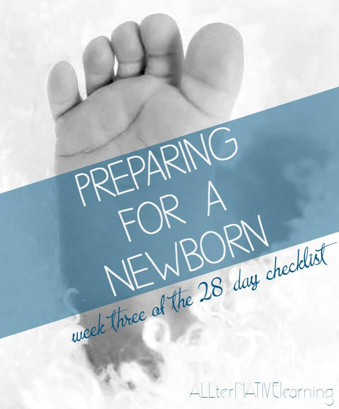 Preparing for a Newborn checklist - week 3 of 4 on ALLterNATIVElearning