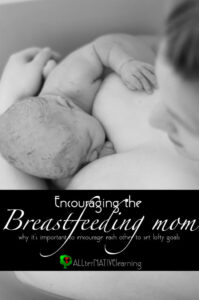 Breastfeeding is not easy, but it's worth it. Here are just some of the reasons it's worth it and how to encourage other women to set lofty breastfeeding goals.