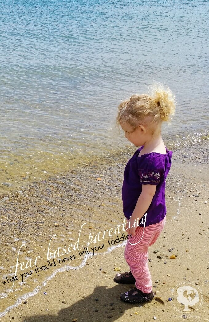 Raising a toddler without fear-based parenting and what phrase to never use with your kids.