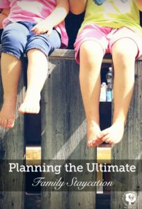 20 ideas for planning the ultimate family fun staycation