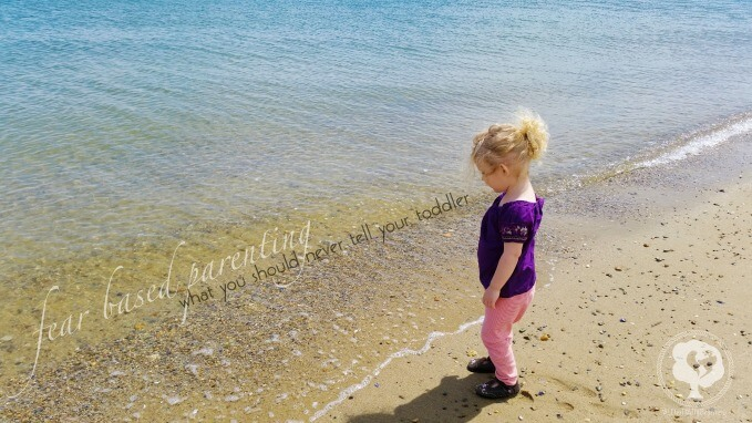 Why we chose to leave behind fear based parenting and what one phrase we never tell our toddler.