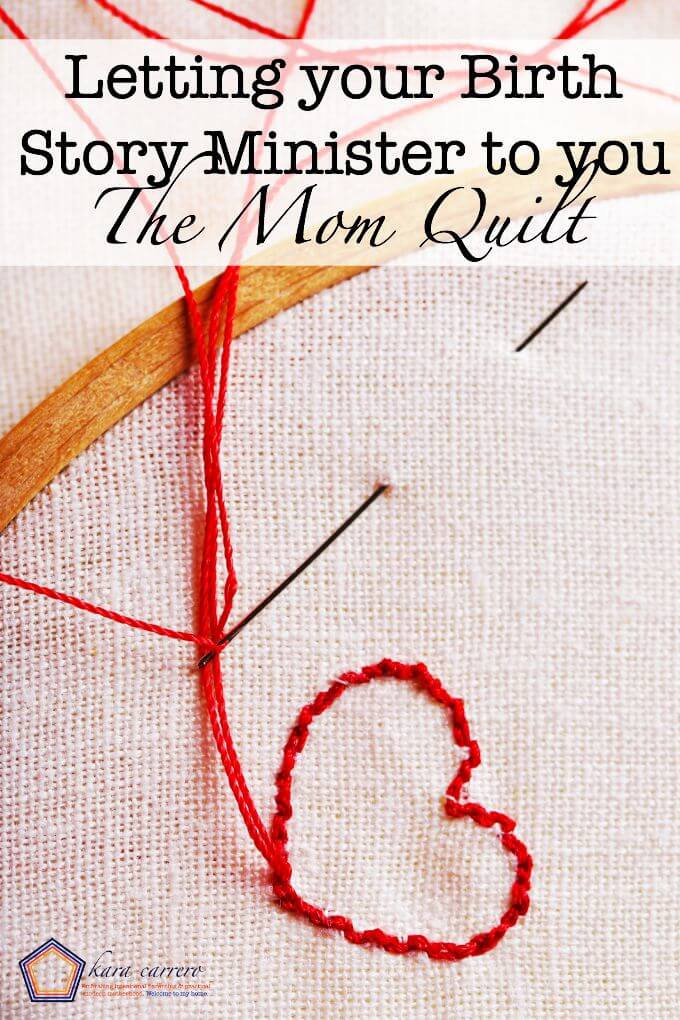 How to let your birth story minister to you so you can grow as a mother and a person. Let it be a stitch in The Mom Quilt!