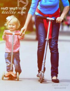 7 Simple and Do-able Tips on how to be a healthy mom