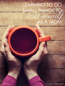 7 Small things you can do to treat yourself as a mom even with kids around.