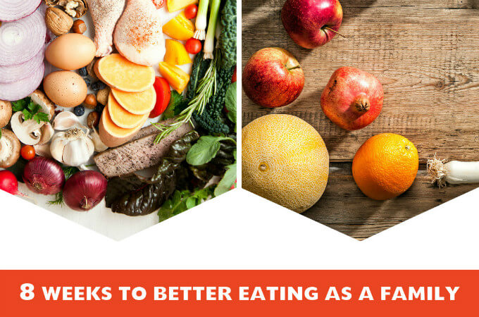 * weeks to eat better as a family and do whole 30 with kids