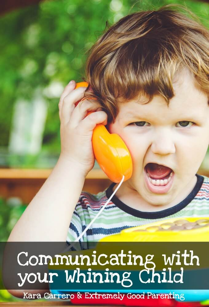 Strategies for communicating with kids, especially for open communication when your child is whining.