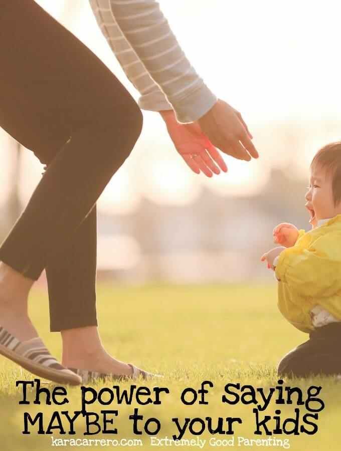 power of saying maybe to your kids