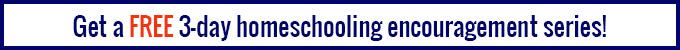 3 day homeschooling encouragement series