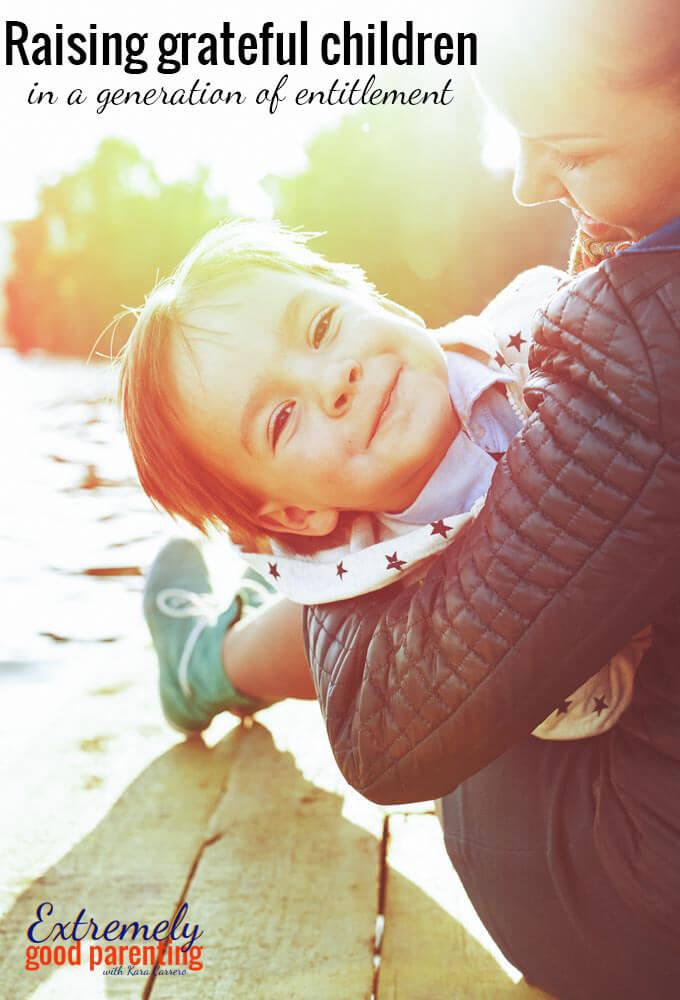 Raise grateful kids in generation of entitlement.