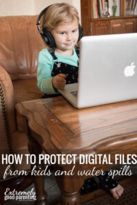 How to protect hard drive, passwords, and digital files from kids and water spills