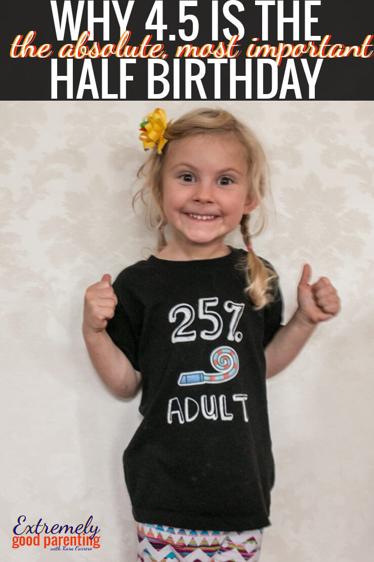 The truth behind why you should celebrate a half birthday at four and a half.