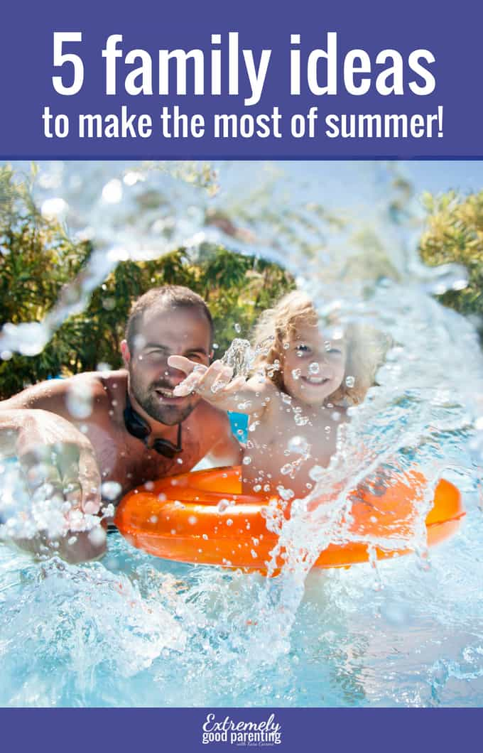 How to make the most of summertime as a family with these 5 great ideas #parenting #strongfamilies #familytime #summer
